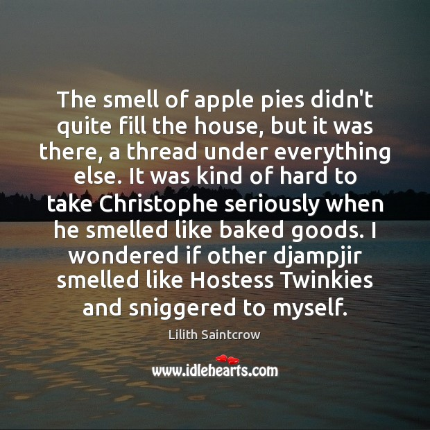 The smell of apple pies didn't quite fill the house, but it Lilith Saintcrow Picture Quote
