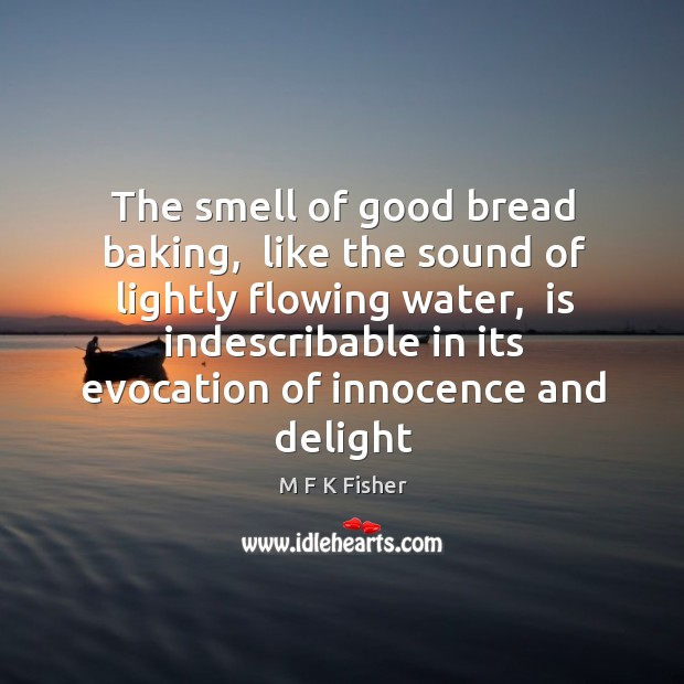 Image, The smell of good bread baking,  like the sound of lightly flowing