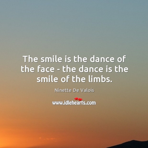 Image, The smile is the dance of the face – the dance is the smile of the limbs.