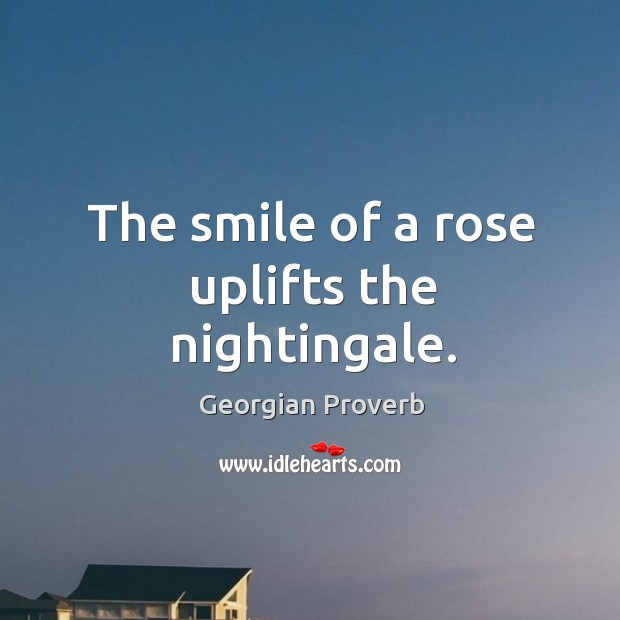 The smile of a rose uplifts the nightingale. Georgian Proverbs Image