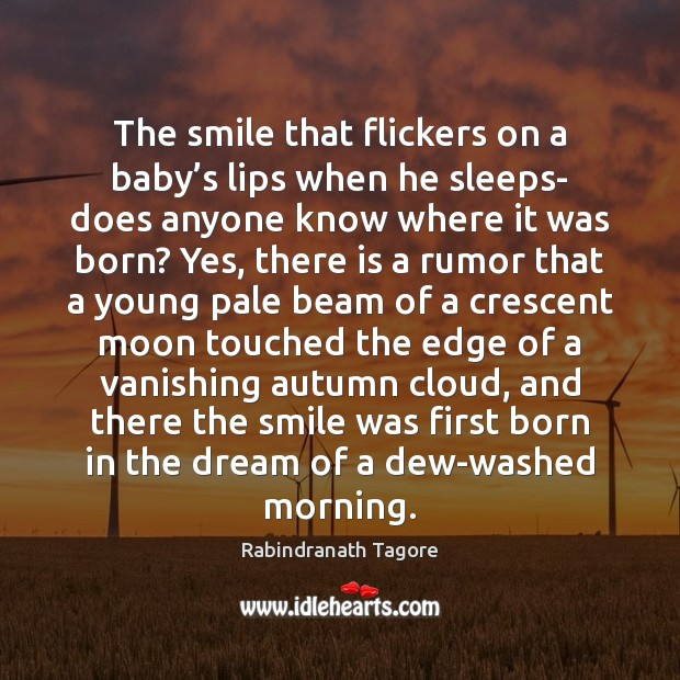 The smile that flickers on a baby's lips when he sleeps- Rabindranath Tagore Picture Quote