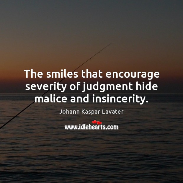 The smiles that encourage severity of judgment hide malice and insincerity. Image