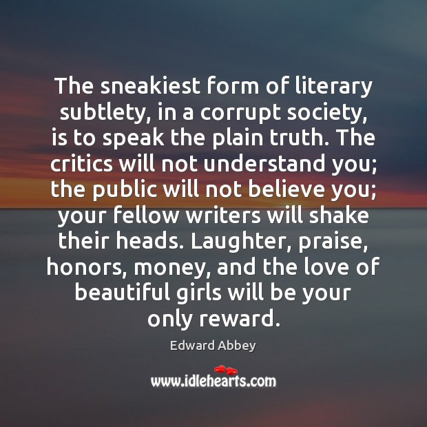 The sneakiest form of literary subtlety, in a corrupt society, is to Laughter Quotes Image
