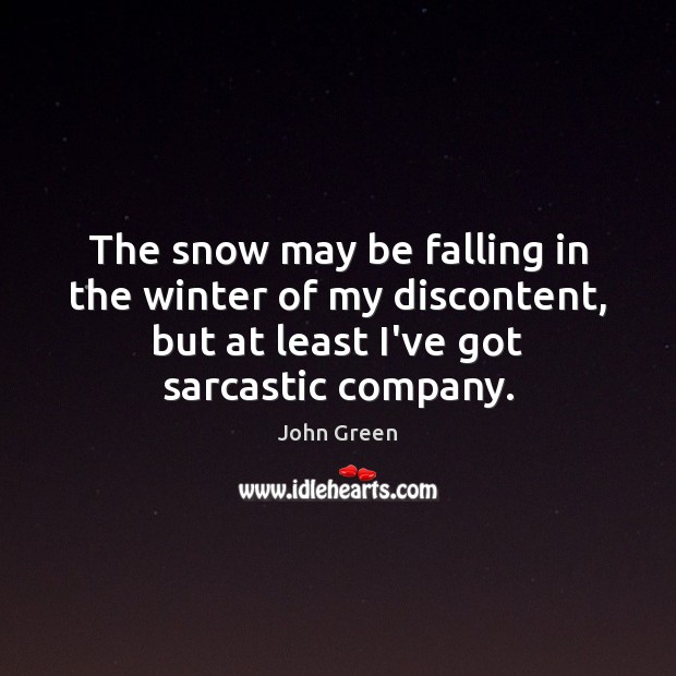 The snow may be falling in the winter of my discontent, but Sarcastic Quotes Image
