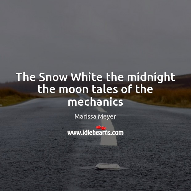 The Snow White the midnight the moon tales of the mechanics Image