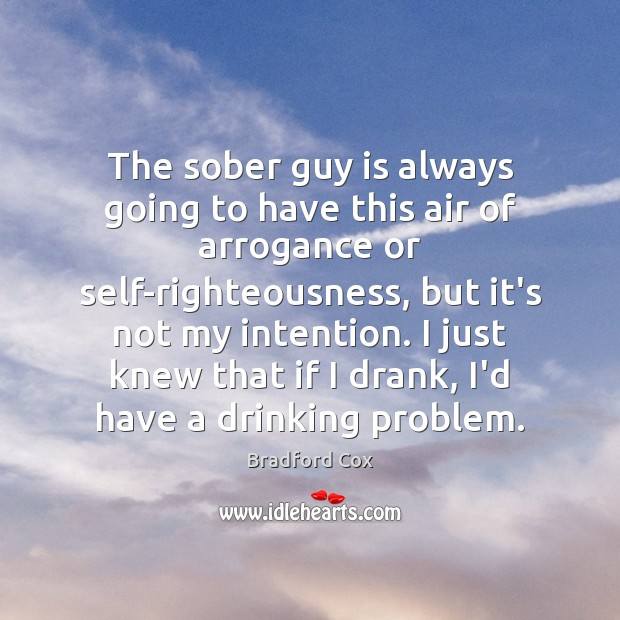 The sober guy is always going to have this air of arrogance Image