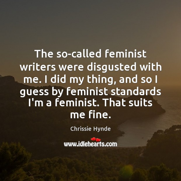 The so-called feminist writers were disgusted with me. I did my thing, Image