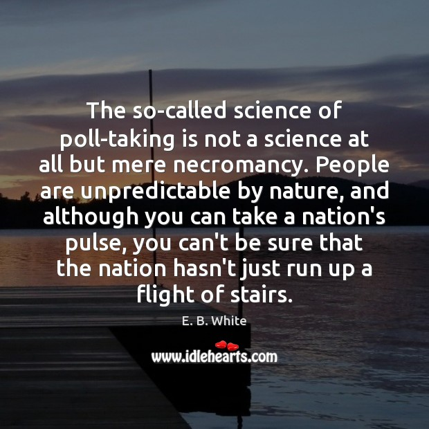 The so-called science of poll-taking is not a science at all but Image