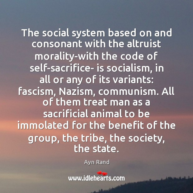 The social system based on and consonant with the altruist morality-with the Ayn Rand Picture Quote