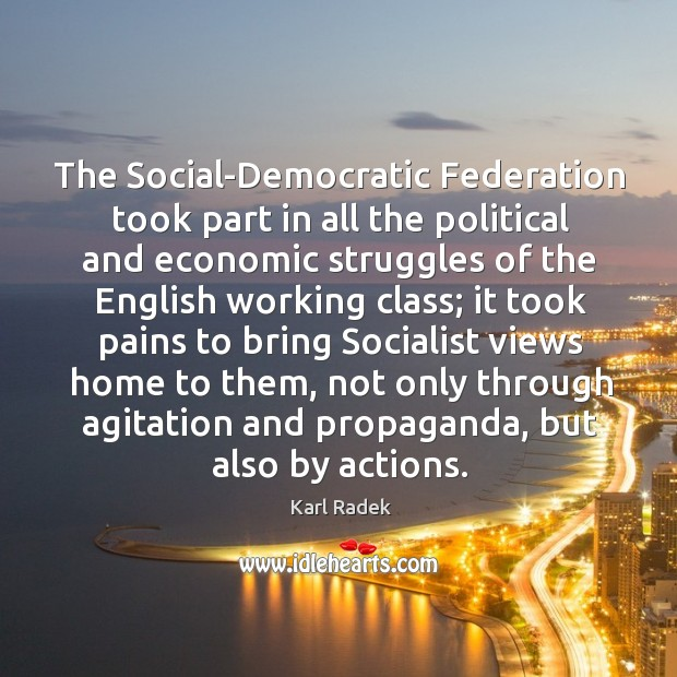 The social-democratic federation took part in all the political and economic Karl Radek Picture Quote