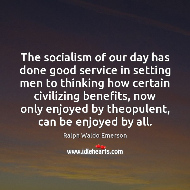 The socialism of our day has done good service in setting men Image