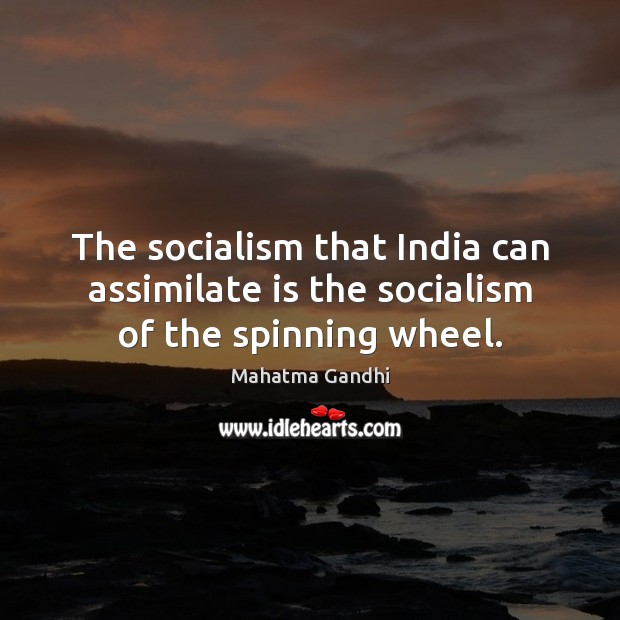Image, The socialism that India can assimilate is the socialism of the spinning wheel.