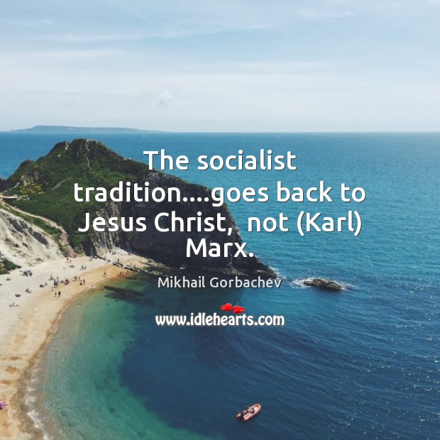 The socialist tradition….goes back to Jesus Christ,  not (Karl) Marx. Image