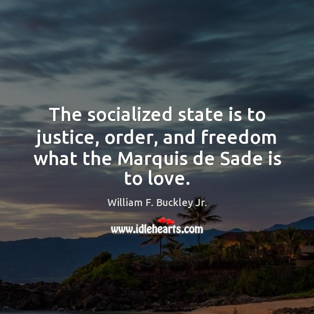 The socialized state is to justice, order, and freedom what the Marquis William F. Buckley Jr. Picture Quote