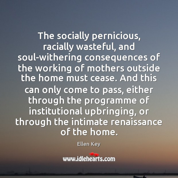 Image, The socially pernicious, racially wasteful, and soul-withering consequences of the working of