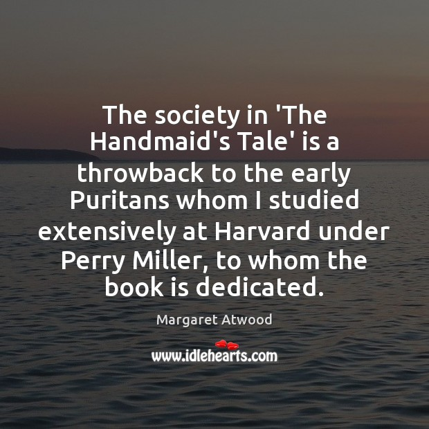 The society in 'The Handmaid's Tale' is a throwback to the early Margaret Atwood Picture Quote