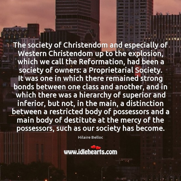 The society of Christendom and especially of Western Christendom up to the Hilaire Belloc Picture Quote