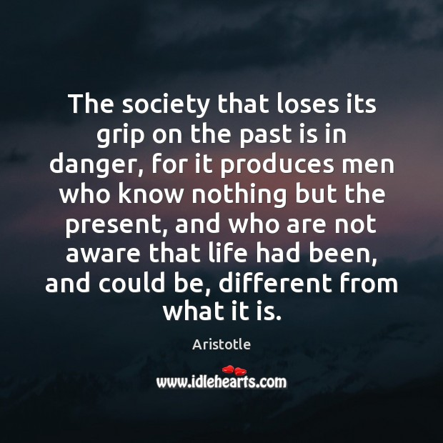 The society that loses its grip on the past is in danger, Past Quotes Image