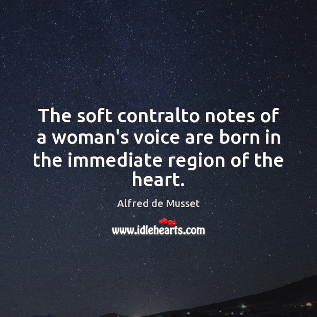 Image, The soft contralto notes of a woman's voice are born in the immediate region of the heart.