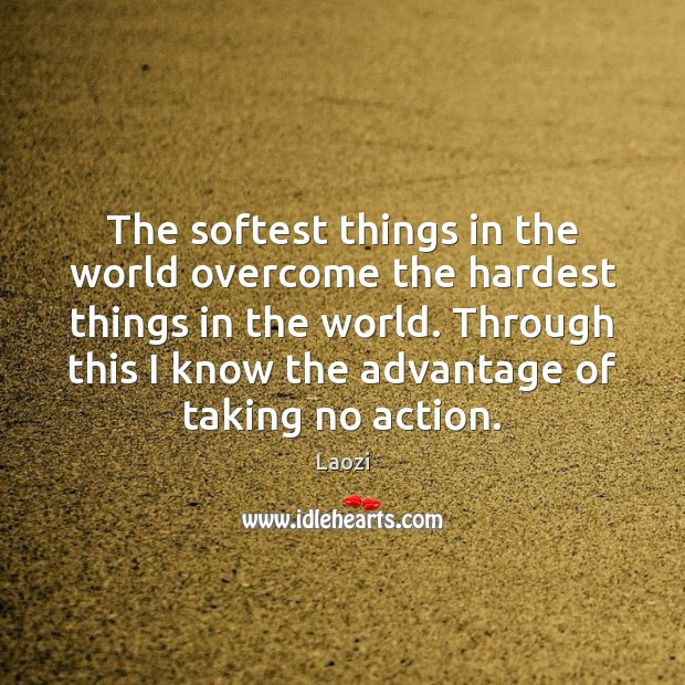 The softest things in the world overcome the hardest things in the Laozi Picture Quote