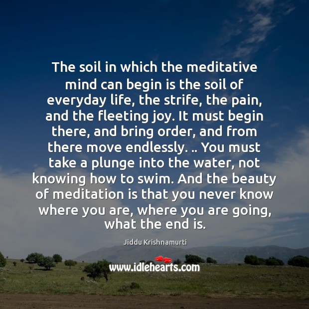 The soil in which the meditative mind can begin is the soil Image