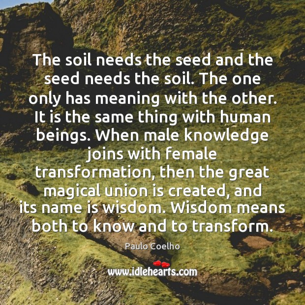 The soil needs the seed and the seed needs the soil. The Union Quotes Image