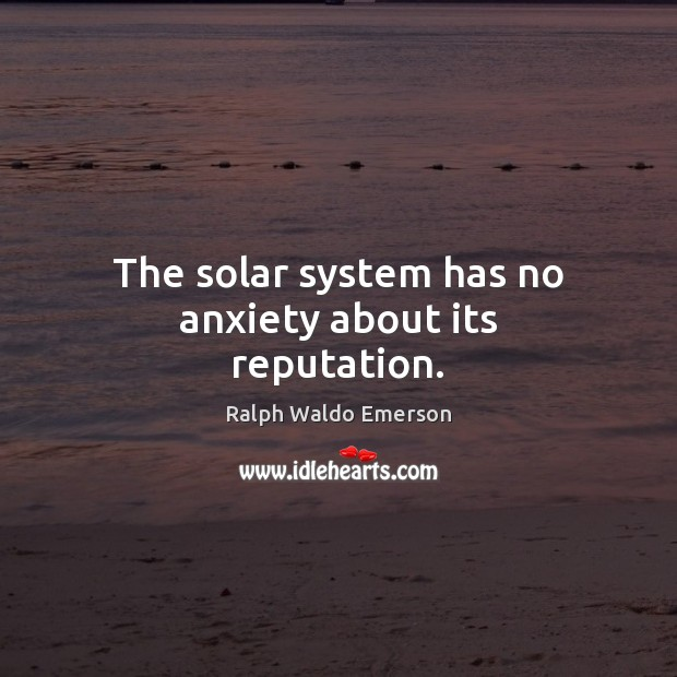 The solar system has no anxiety about its reputation. Image