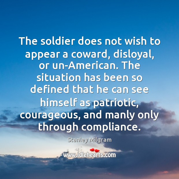 The soldier does not wish to appear a coward, disloyal, or un-American. Image
