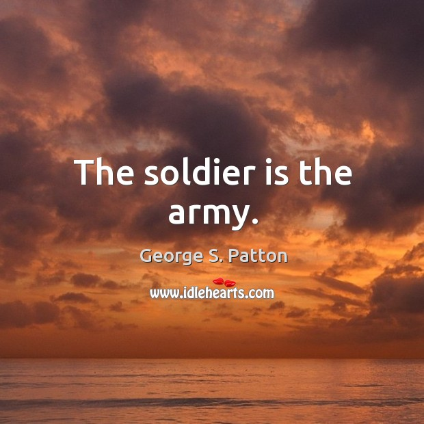 The soldier is the army. Image