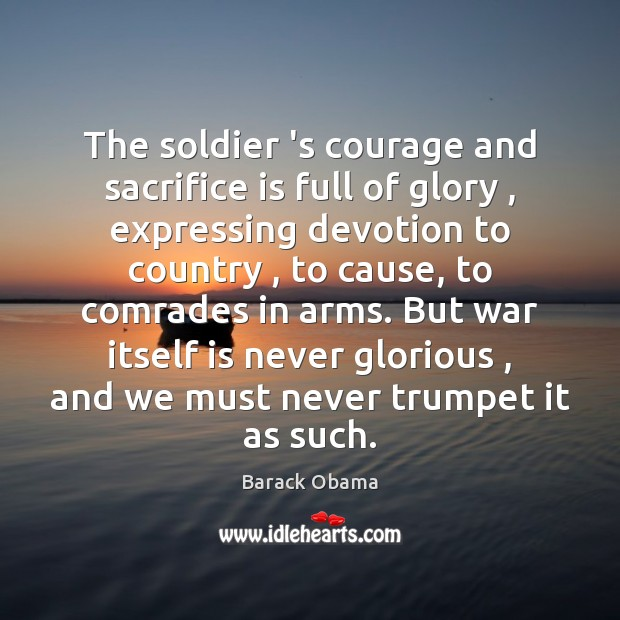 The soldier 's courage and sacrifice is full of glory , expressing devotion Sacrifice Quotes Image
