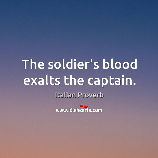 The soldier's blood exalts the captain. Italian Proverbs Image