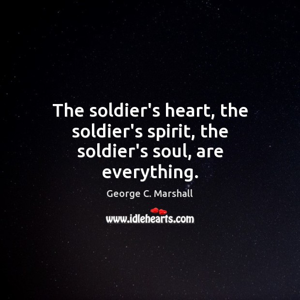 The soldier's heart, the soldier's spirit, the soldier's soul, are everything. Image