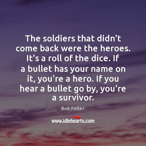 The soldiers that didn't come back were the heroes. It's a roll Image