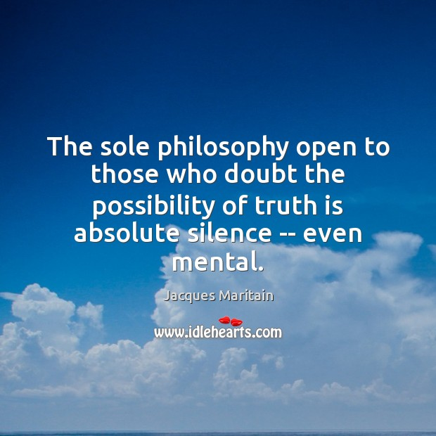 The sole philosophy open to those who doubt the possibility of truth Truth Quotes Image