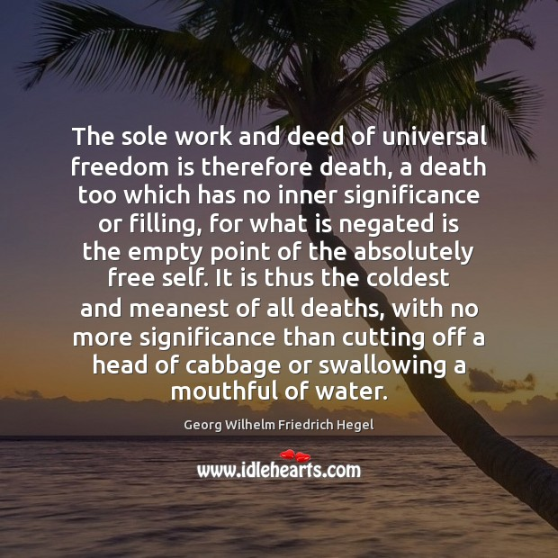 The sole work and deed of universal freedom is therefore death, a Georg Wilhelm Friedrich Hegel Picture Quote