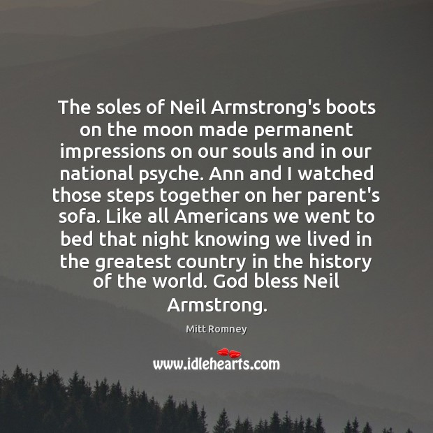 The soles of Neil Armstrong's boots on the moon made permanent impressions Mitt Romney Picture Quote