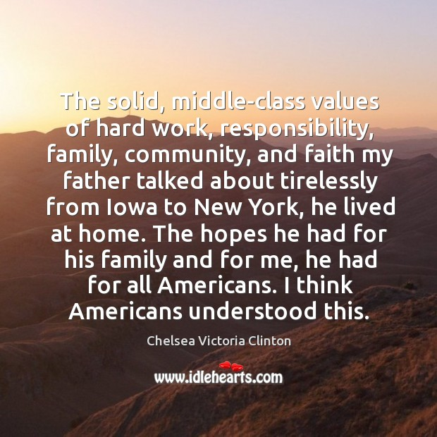The solid, middle-class values of hard work, responsibility, family, community Chelsea Victoria Clinton Picture Quote