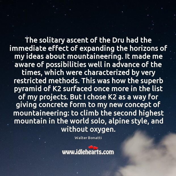 The solitary ascent of the Dru had the immediate effect of expanding Walter Bonatti Picture Quote
