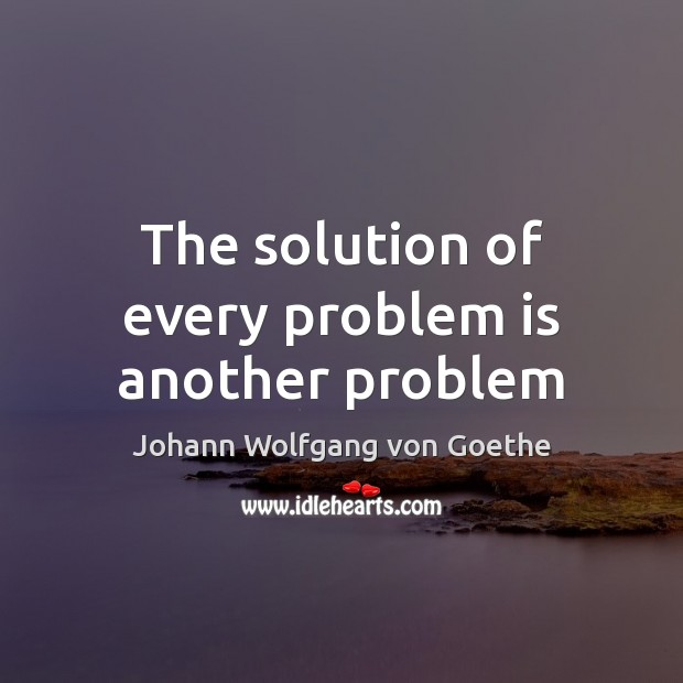 The solution of every problem is another problem Image