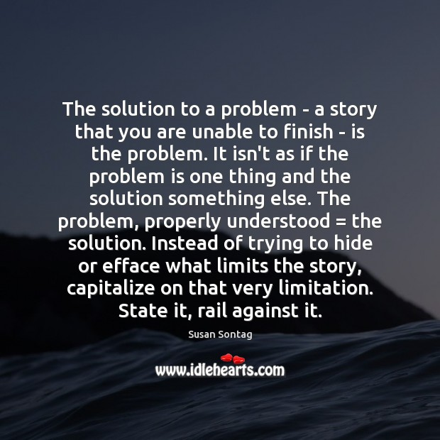 The solution to a problem – a story that you are unable Susan Sontag Picture Quote