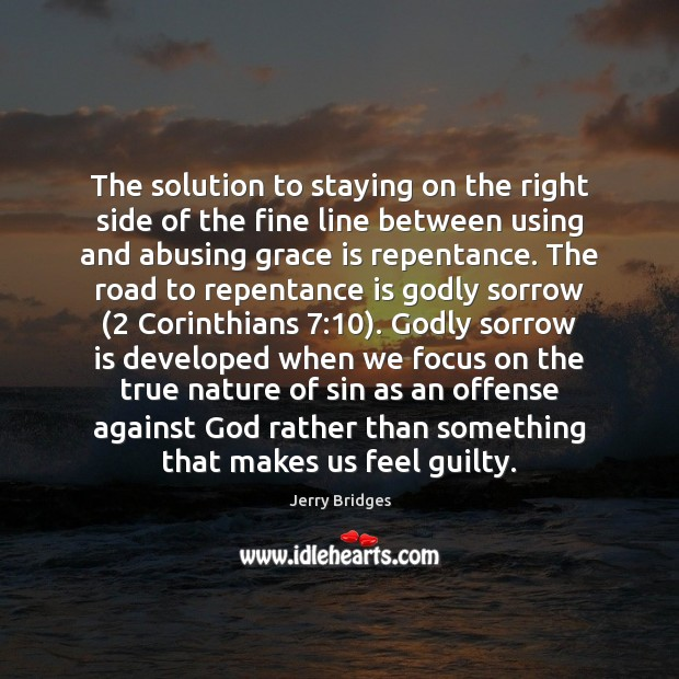 The solution to staying on the right side of the fine line Jerry Bridges Picture Quote