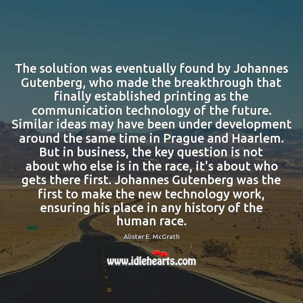 The solution was eventually found by Johannes Gutenberg, who made the breakthrough Image
