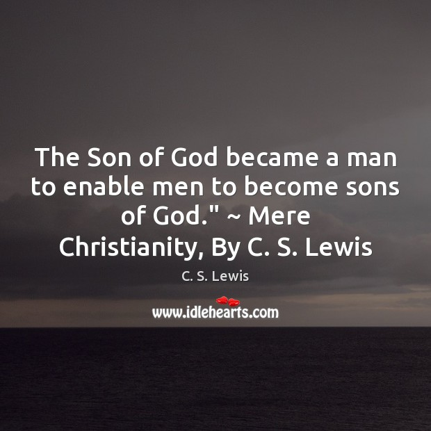 The Son of God became a man to enable men to become C. S. Lewis Picture Quote