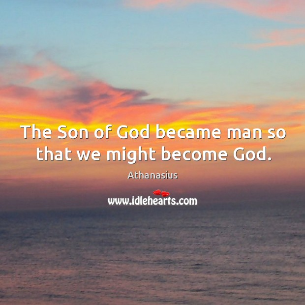 Image, The son of God became man so that we might become god.