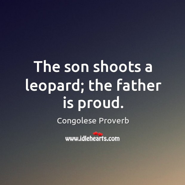 The son shoots a leopard; the father is proud. Congolese Proverbs Image