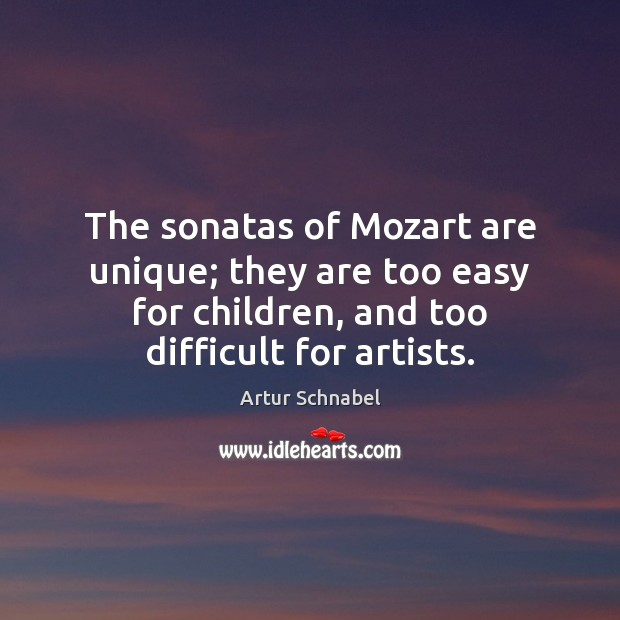 Image, The sonatas of Mozart are unique; they are too easy for children,