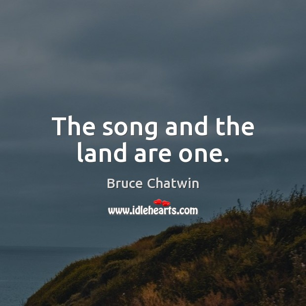 Image, The song and the land are one.