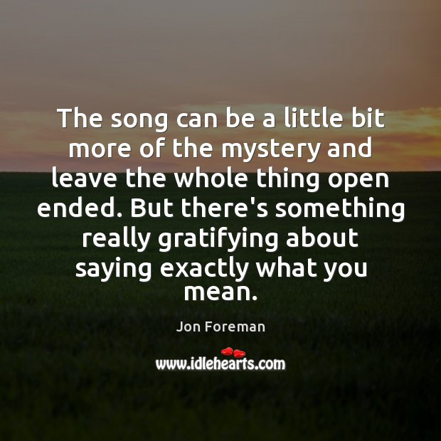 The song can be a little bit more of the mystery and Jon Foreman Picture Quote