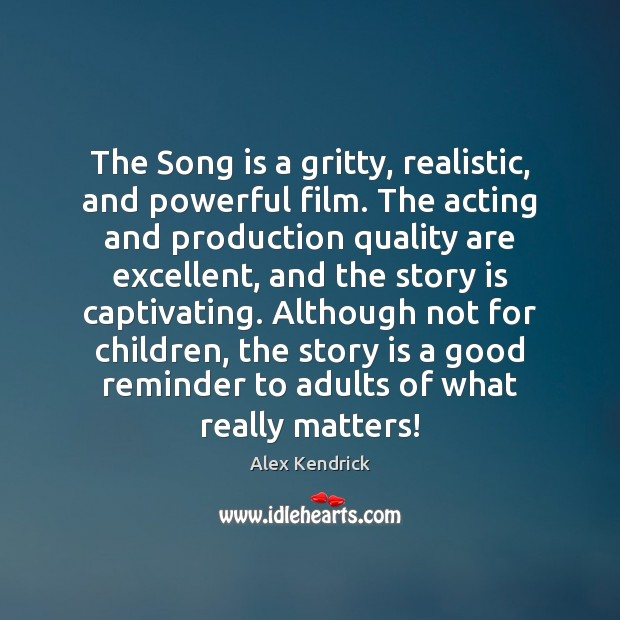 Image, The Song is a gritty, realistic, and powerful film. The acting and