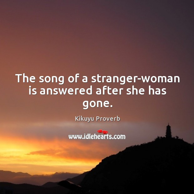 The song of a stranger-woman is answered after she has gone. Kikuyu Proverbs Image